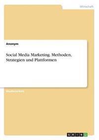 Social Media Marketing. Methoden, Strategien Und Plattformen