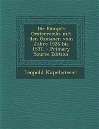 Die Kämpfe Oesterreichs mit den Osmanen vom Jahre 1526 bis 1537.