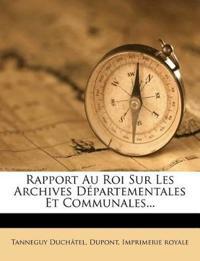 Rapport Au Roi Sur Les Archives Départementales Et Communales...
