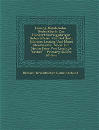 Lessing-Mendelsohn-Gedenkbuch: Zur Hundertfünfzigjährigen Geburtsfeier Von Gotthold Ephraim Lessing Und Moses Mendelsohn, Sowie Zur Säcularfeier Von L