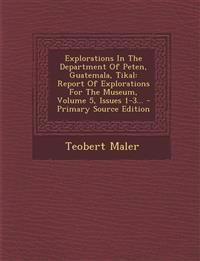 Explorations In The Department Of Peten, Guatemala, Tikal: Report Of Explorations For The Museum, Volume 5, Issues 1-3...