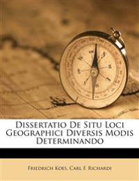 Dissertatio De Situ Loci Geographici Diversis Modis Determinando