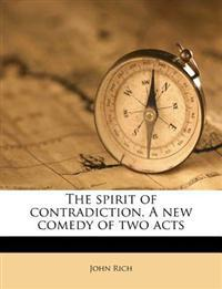 The spirit of contradiction. A new comedy of two acts