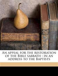 An appeal for the restoration of the Bible sabbath : in an address to the Baptists