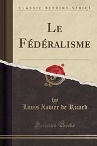 Le Fédéralisme (Classic Reprint)