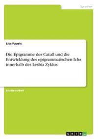 Die Epigramme des Catull und die Entwicklung des epigrammatischen Ichs innerhalb des Lesbia Zyklus