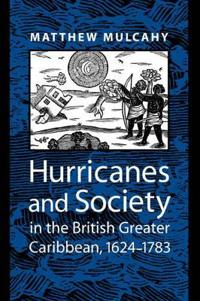 Hurricanes and Society in the British Greater Caribbean, 1624-1783