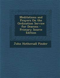 Meditations and Prayers on the Ordination Service for Deacons - Primary Source Edition