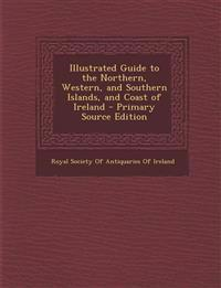 Illustrated Guide to the Northern, Western, and Southern Islands, and Coast of Ireland