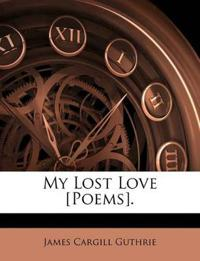 My Lost Love [Poems].