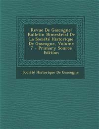 Revue de Gascogne: Bulletin Bimestrial de La Societe Historique de Gascogne, Volume 7 - Primary Source Edition