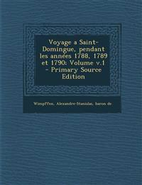 Voyage a Saint-Domingue, Pendant Les Annees 1788, 1789 Et 1790; Volume V.1 - Primary Source Edition