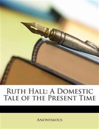 Ruth Hall: A Domestic Tale of the Present Time