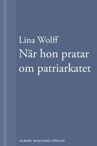 När hon pratar om patriarkatet : En novell ur Många människor dör som du
