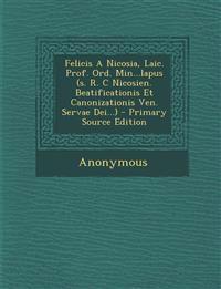 Felicis A Nicosia, Laic. Prof. Ord. Min...lapus (s. R. C Nicosien. Beatificationis Et Canonizationis Ven. Servae Dei...) - Primary Source Edition