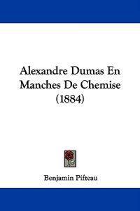 Alexandre Dumas En Manches De Chemise