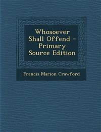 Whosoever Shall Offend - Primary Source Edition