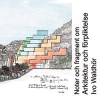 Noter och fragment om arkitektur och förpliktelser - Ivo Waldhör pdf epub