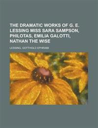 The Dramatic Works of G. E. Lessing Miss Sara Sampson, Philotas, Emilia Galotti, Nathan the Wise