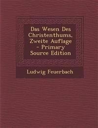Das Wesen Des Christenthums, Zweite Auflage - Primary Source Edition