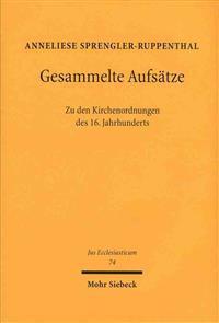 Gesammelte Aufsatze: Zu Den Kirchenordnungen Des 16. Jahrhunderts