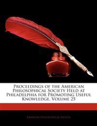 Proceedings of the American Philosophical Society Held at Philadelphia for Promoting Useful Knowledge, Volume 25