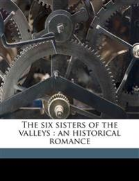 The six sisters of the valleys : an historical romance Volume 2