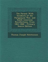 The Paraná: With Incidents of the Paraguayan War, and South American Recollections, from 1861-1868 - Primary Source Edition