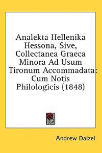 Analekta Hellenika Hessona, Sive, Collectanea Graeca Minora Ad Usum Tironum Accommadata: Cum Notis Philologicis (1848)