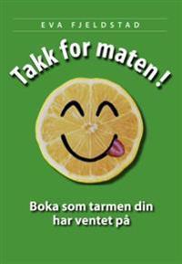 Takk for maten!; boka som tarmen din har ventet på - Eva Fjeldstad   Ridgeroadrun.org