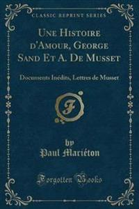 Une Histoire d'Amour, George Sand Et A. De Musset