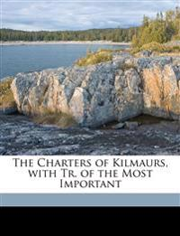 The Charters of Kilmaurs, with Tr. of the Most Important