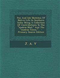Pen and Ink Sketches of Native Life in Southern India: Being a Collection of Contributions to the Madras Mail, and the Madras Times, ... - Primary