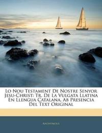 Lo Nou Testament De Nostre Senyor Jesu-Christ: Tr. De La Vulgata Llatina En Llengua Catalana, Ab Presencia Del Text Original