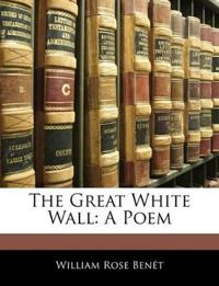 The Great White Wall: A Poem