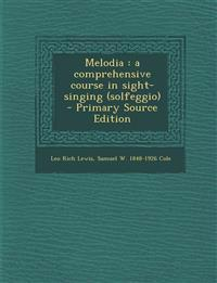 Melodia : a comprehensive course in sight-singing (solfeggio)  - Primary Source Edition