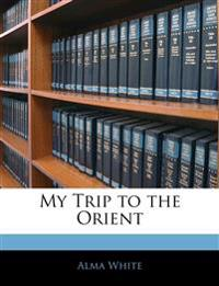 My Trip to the Orient