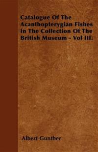 Catalogue of the Acanthopterygian Fishes in the Collection of the British Museum - Vol III.