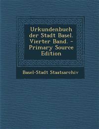 Urkundenbuch der Stadt Basel. Vierter Band.