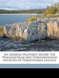 An address delivered before the Philomathean and Phrenakosmian societies of Pennsylvania college