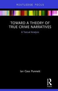 Toward a Theory of True Crime Narratives: A Textual Analysis