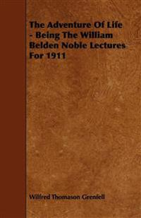The Adventure Of Life - Being The William Belden Noble Lectures For 1911