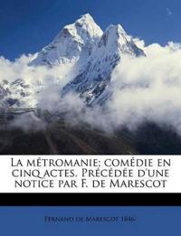 La métromanie; comédie en cinq actes. Précédée d'une notice par F. de Marescot