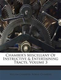 Chamber's Miscellany Of Instructive & Entertaining Tracts, Volume 3