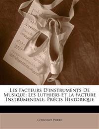 Les Facteurs D'instruments De Musique: Les Luthiers Et La Facture Instrumentale; Précis Historique