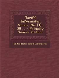 Tariff Informaton Series, No. [1]-39 ... - Primary Source Edition