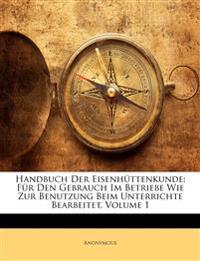Handbuch Der Eisenhüttenkunde: Für Den Gebrauch Im Betriebe Wie Zur Benutzung Beim Unterrichte Bearbeitet, Volume 1