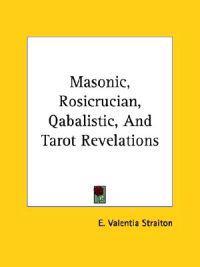 Masonic, Rosicrucian, Qabalistic, and Tarot Revelations