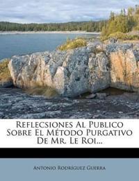 Reflecsiones Al Publico Sobre El Método Purgativo De Mr. Le Roi...