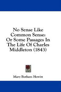 No Sense Like Common Sense: Or Some Passages In The Life Of Charles Middleton (1843)